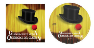 Opinioni da clown Il nuovo CD di Giangilberto Monti